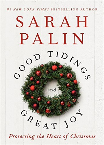 Sarah Palin Good Tidings And Great Joy Protecting The Heart Of Christmas