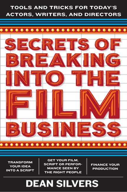 Dean Silvers Secrets Of Breaking Into The Film And Tv Business Tools And Tricks For Today's Directors Writers