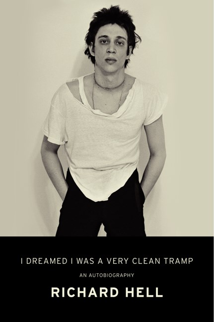 Richard Hell I Dreamed I Was A Very Clean Tramp An Autobiography