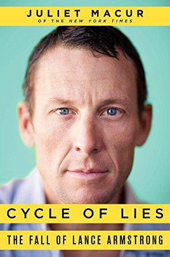 Juliet Macur Cycle Of Lies The Fall Of Lance Armstrong
