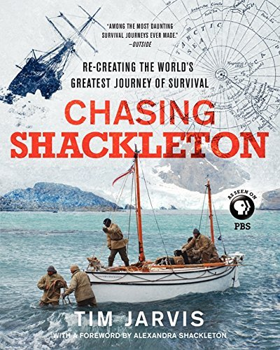 Tim Jarvis Chasing Shackleton Re Creating The World's Greatest Journey Of Survi