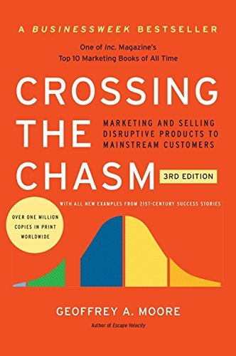 Geoffrey A. Moore Crossing The Chasm 3rd Edition Marketing And Selling Disruptive Products To Main