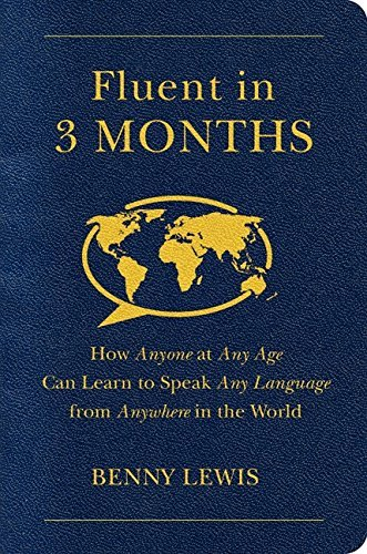 Benny Lewis Fluent In 3 Months How Anyone At Any Age Can Learn To Speak Any Lang