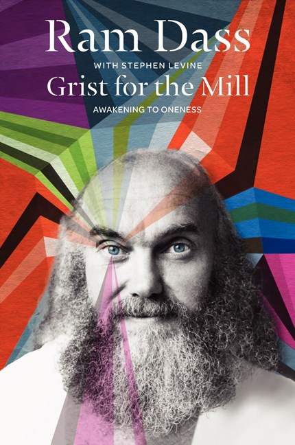 Ram Dass Grist For The Mill Awakening To Oneness Revised