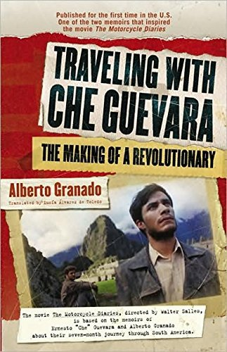 Alberto Granado Traveling With Che Guevara The Making Of A Revolutionary