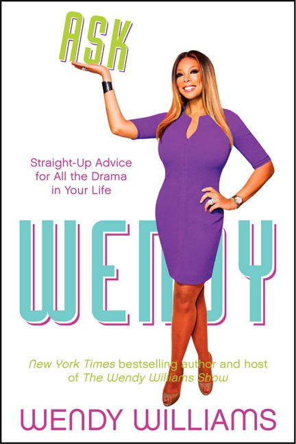 Wendy Williams Ask Wendy Straight Up Advice For All The Drama In Your Life