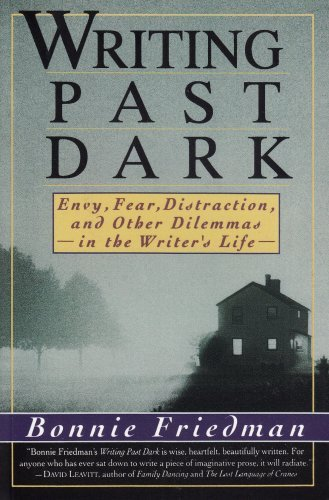 Bonnie Friedman Writing Past Dark Envy Fear Distraction And Other Dilemmas In The