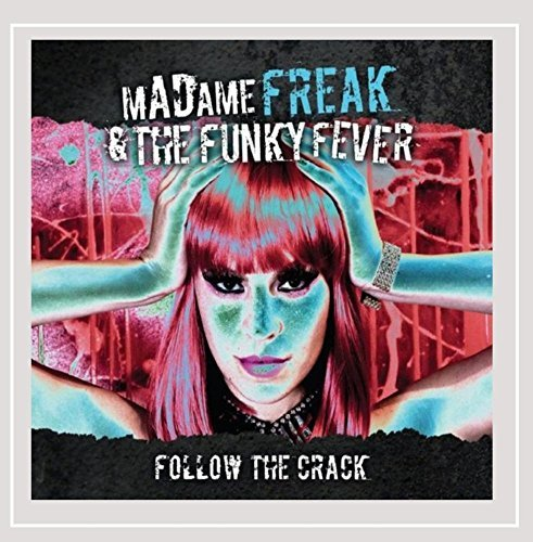 Madame Freak & The Funky Fever Follow The Crack