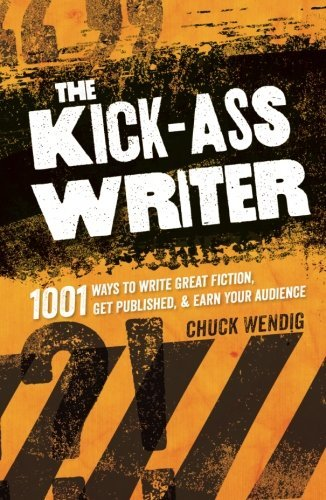 Chuck Wendig The Kick Ass Writer 1001 Ways To Write Great Fiction Get Published &