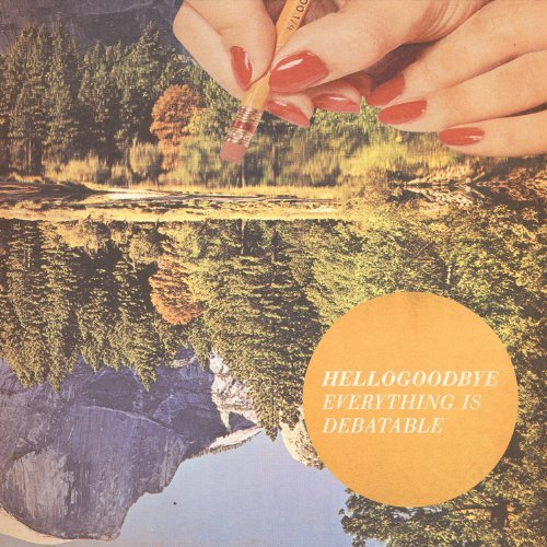 Hellogoodbye Everything Is Debatable Digipak