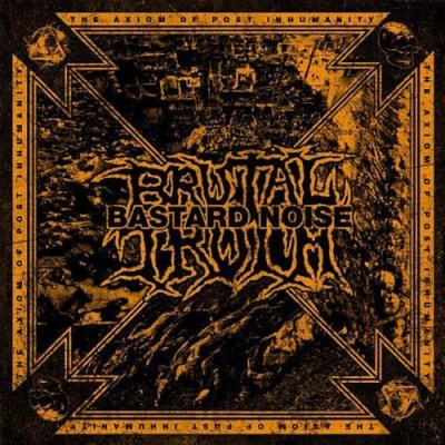 Brutal Truth Bastard Noise Axiom Of Post Inhumanity