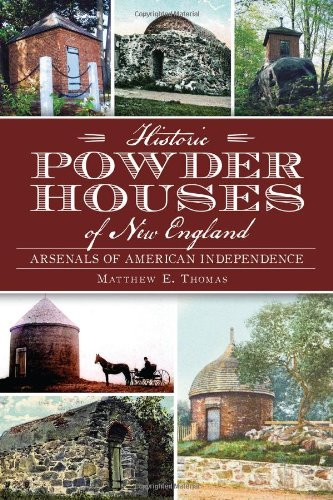 Matthew E. Thomas Historic Powder Houses Of New England Arsenals Of American Independence