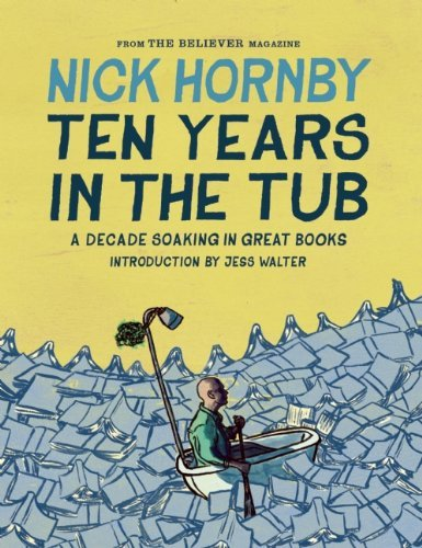 Nick Hornby Ten Years In The Tub A Decade Soaking In Great Books