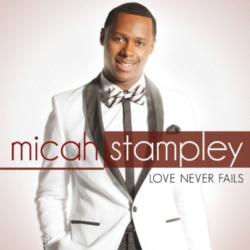 Micah Stampley Love Never Fails