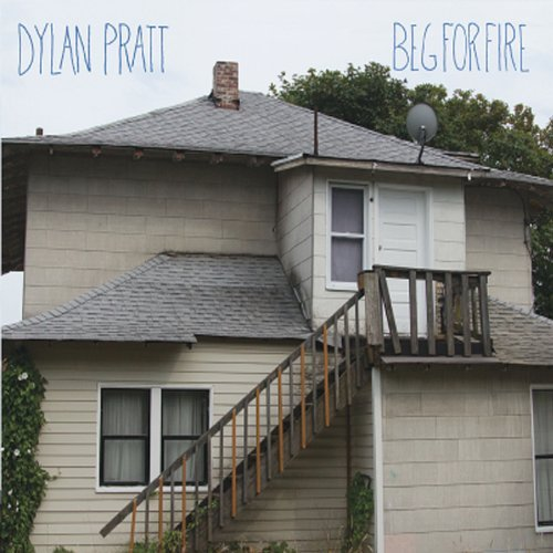 Dylan Pratt Beg For Fire