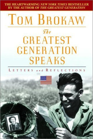 Tom Brokaw The Greatest Generation Speaks Letters & Reflections