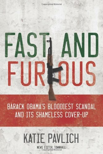 Katie Pavlich Fast And Furious Barack Obama's Bloodiest Scandal And The Shameles