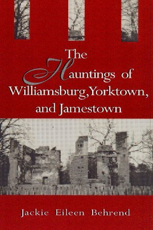 Jackie Behrend The Hauntings Of Williamsburg Yorktown And James