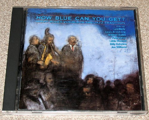 How Blue Can You Get? Great Blues Vocals In The Jazz Tradition