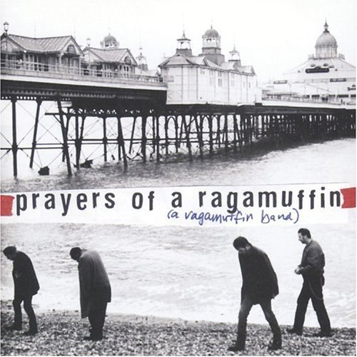 A Ragamuffin Band Prayers Of A Ragamuffin