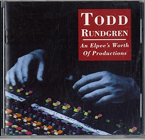 Todd Rundgren An Elpee's Worth Of Productions Todd Rundgren An Elpee's Worth Of Productions