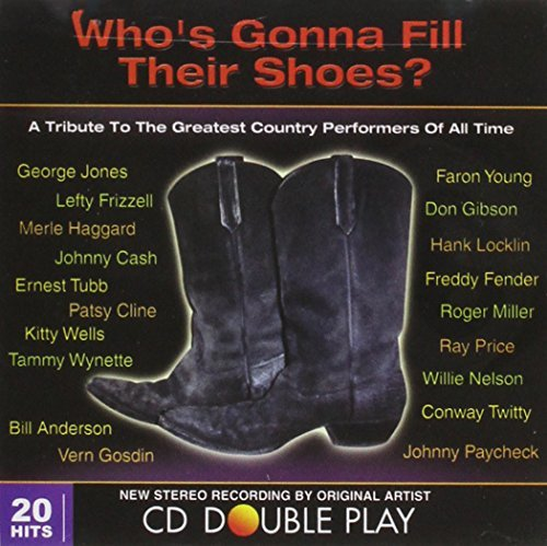 Who's Gonna Fill Their Shoe Vol. 1 Who's Gonna Fill Their Anderson Frizzell Cash Jones