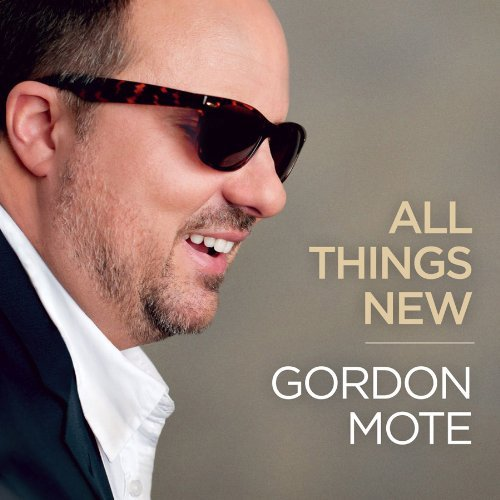 Gordon Mote All Things New