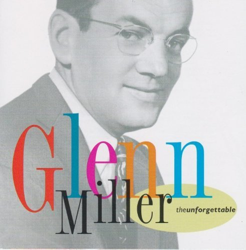 Glenn Miller Glenn Miller The Unforgettable