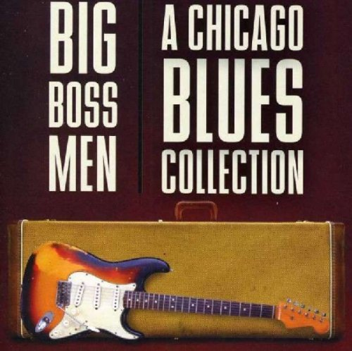Big Boss Men Chicago Big Boss Men A Chicago Blues C