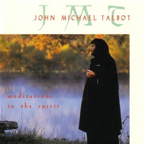John Michael Talbot Meditations In The Spirit