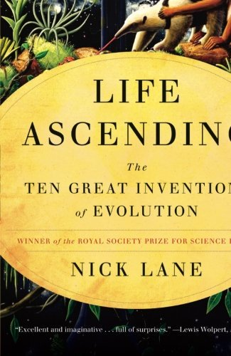 Nick Lane Life Ascending The Ten Great Inventions Of Evolution