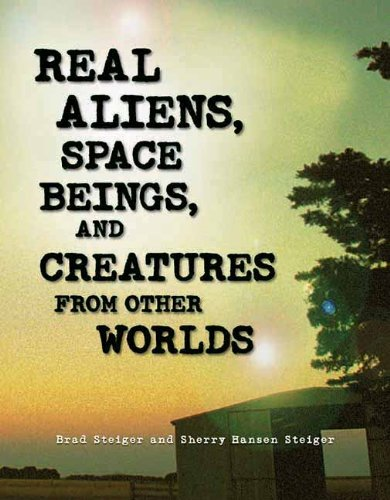 Brad Steiger Real Aliens Space Beings And Creatures From Othe