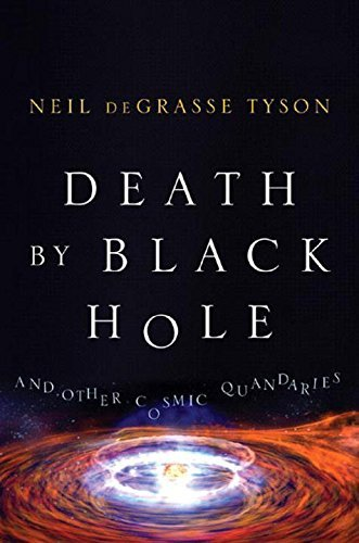 Neil Degrasse Tyson Death By Black Hole And Other Cosmic Quandaries