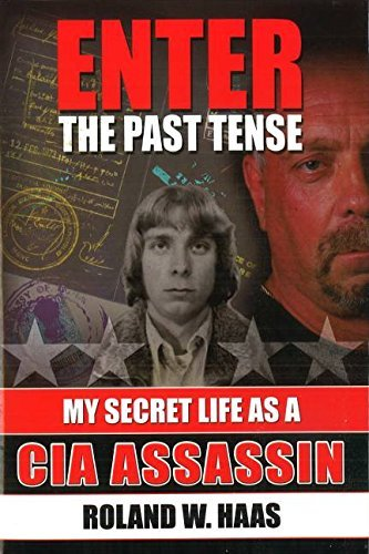 Roland W. Haas Enter The Past Tense My Secret Life As A Cia Assassin