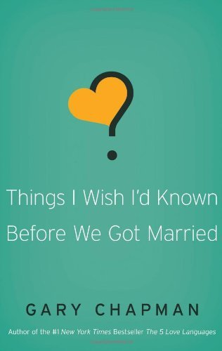 Gary D. Chapman Things I Wish I'd Known Before We Got Married