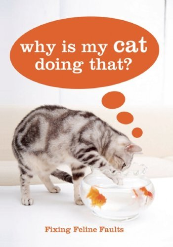 Sarah Heath Why Is My Cat Doing That? Fixing Feline Faults