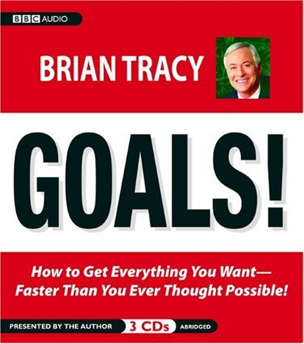 Brian Tracy Goals! How To Get Everything You Want Faster Than You Ev Abridged