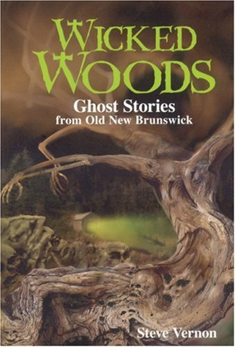 Steve Vernon Wicked Woods Ghost Stories From Old New Brunswick