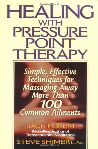 Jack Forem Healing With Pressure Point Therapy Simple Effective Techniques For Massaging Away M