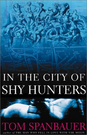 Tom Spanbauer In The City Of Shy Hunters