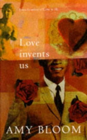 Amy Bloom Love Invents Us