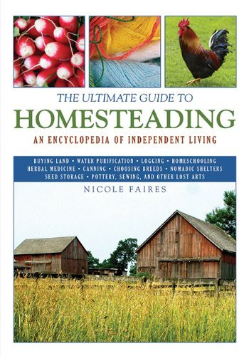 Nicole Faires The Ultimate Guide To Homesteading An Encyclopedia Of Independent Living