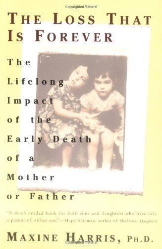 Maxine Harris The Loss That Is Forever The Lifelong Impact Of The Early Death Of A Mothe