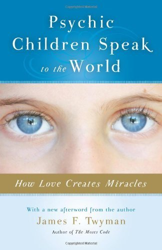 James F. Twyman Psychic Children Speak To The World How Love Creates Miracles