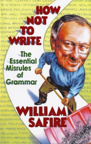 William Safire How Not To Write The Essential Misrules Of Grammar