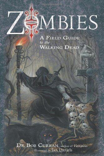 Bob Curran Zombies A Field Guide To The Walking Dead
