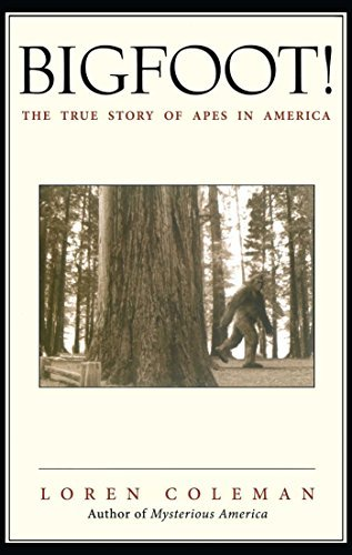 Loren Coleman Bigfoot! The True Story Of Apes In America