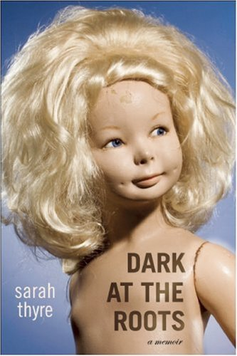 Sarah Thyre Dark At The Roots A Memoir