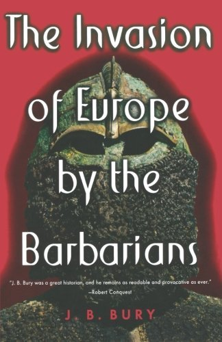 J. B. Bury The Invasion Of Europe By The Barbarians
