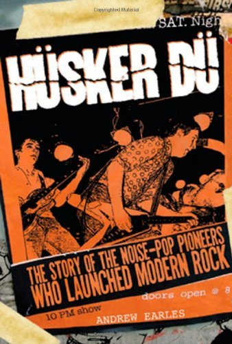 Andrew Earles Husker Du The Story Of The Noise Pop Pioneers Who Launched